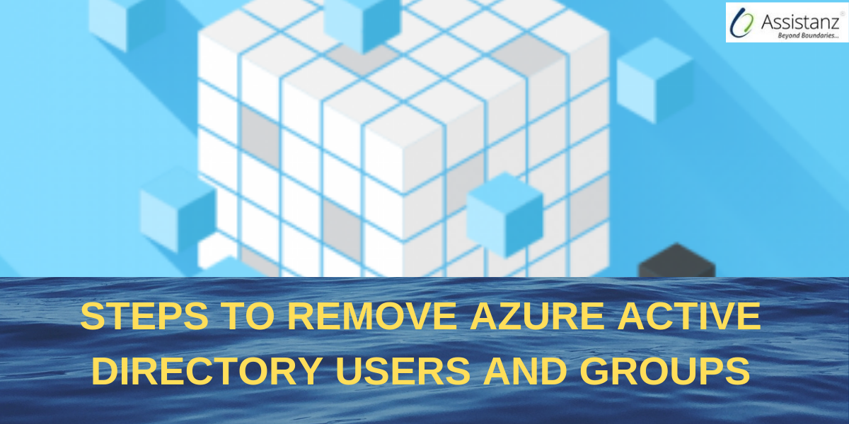Steps to Remove Azure Active Directory Users and Groups