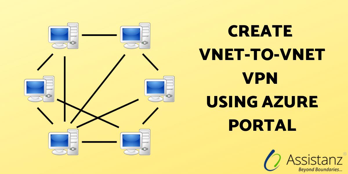 Steps to create VNET-to-VNET VPN using Azure Portal
